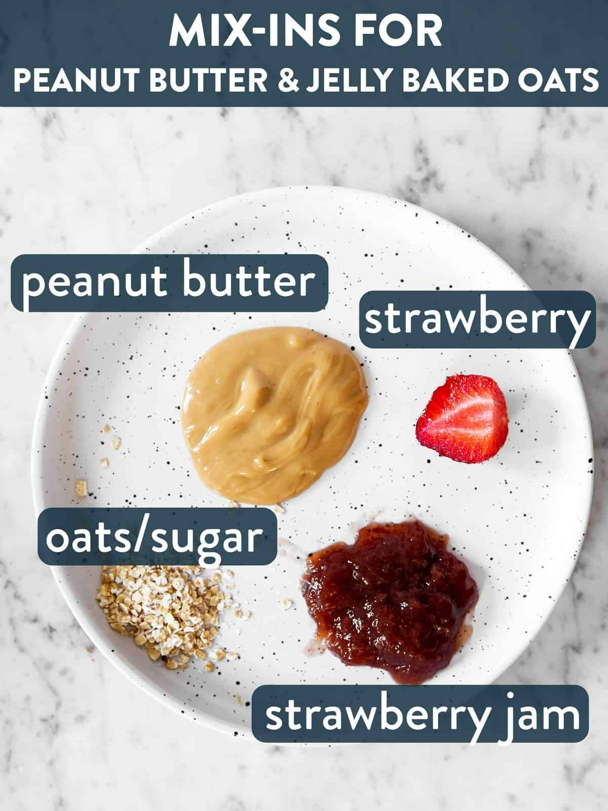 mix-ins for peanut butter & jelly baked oats on white plate with text labels